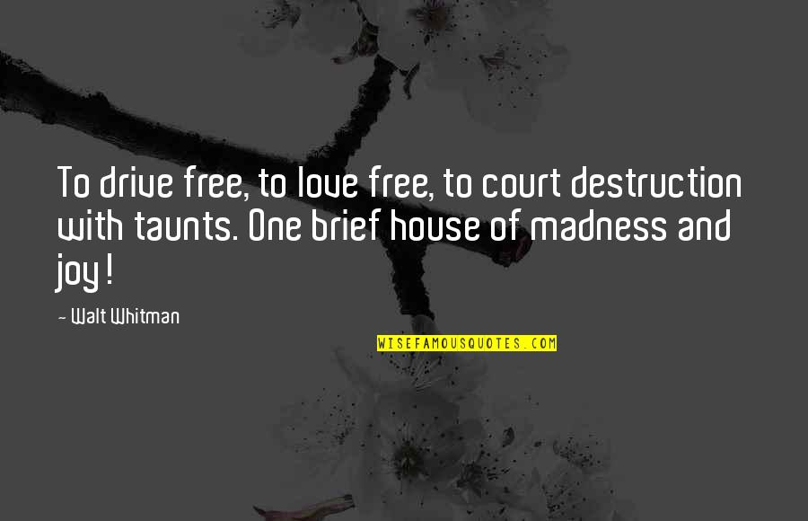 Love And Adventure Quotes By Walt Whitman: To drive free, to love free, to court