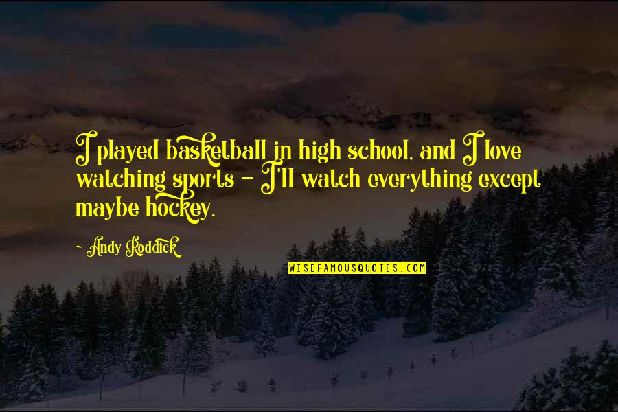 Love And Basketball Quotes By Andy Roddick: I played basketball in high school, and I