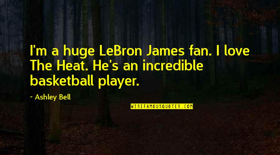 Love And Basketball Quotes By Ashley Bell: I'm a huge LeBron James fan. I love
