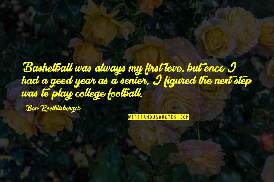 Love And Basketball Quotes By Ben Roethlisberger: Basketball was always my first love, but once