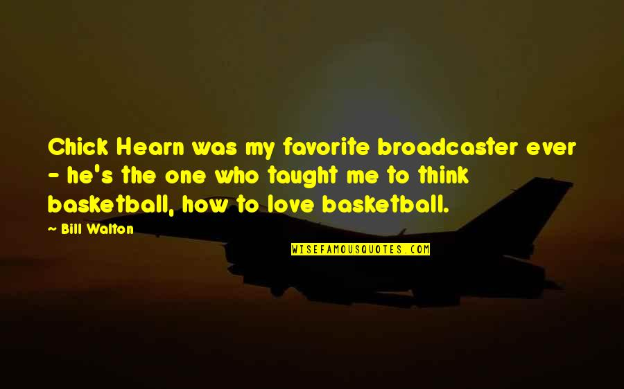 Love And Basketball Quotes By Bill Walton: Chick Hearn was my favorite broadcaster ever -