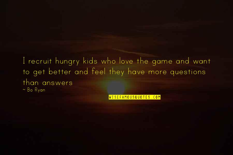Love And Basketball Quotes By Bo Ryan: I recruit hungry kids who love the game