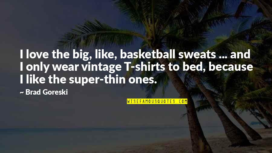 Love And Basketball Quotes By Brad Goreski: I love the big, like, basketball sweats ...