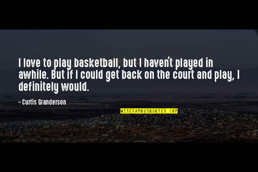 Love And Basketball Quotes By Curtis Granderson: I love to play basketball, but I haven't