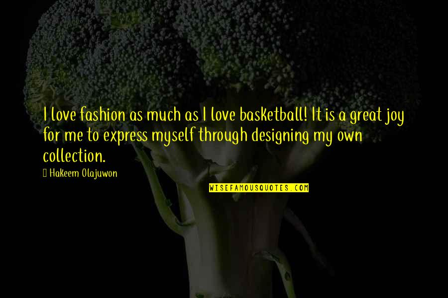 Love And Basketball Quotes By Hakeem Olajuwon: I love fashion as much as I love