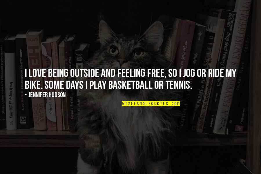 Love And Basketball Quotes By Jennifer Hudson: I love being outside and feeling free, so