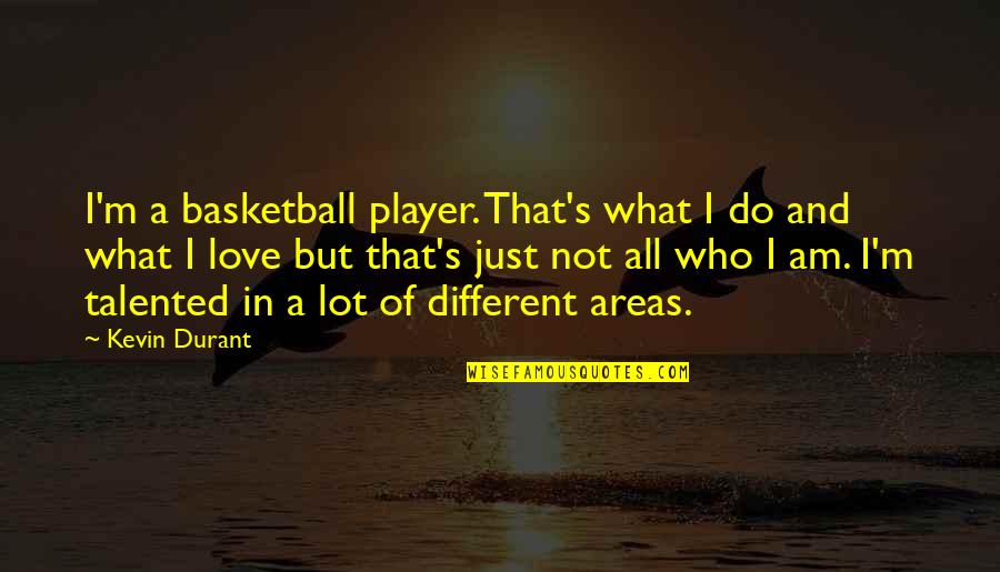 Love And Basketball Quotes By Kevin Durant: I'm a basketball player. That's what I do