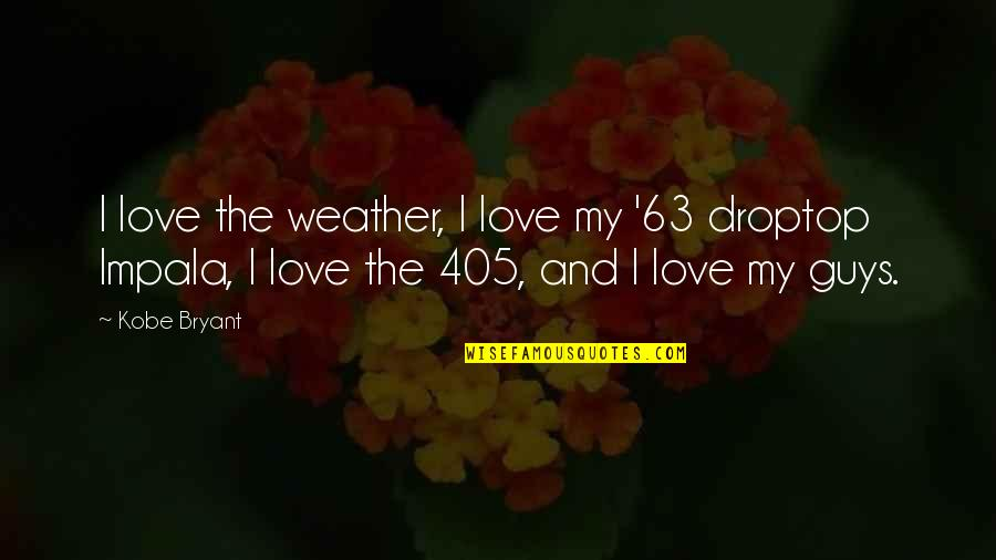 Love And Basketball Quotes By Kobe Bryant: I love the weather, I love my '63