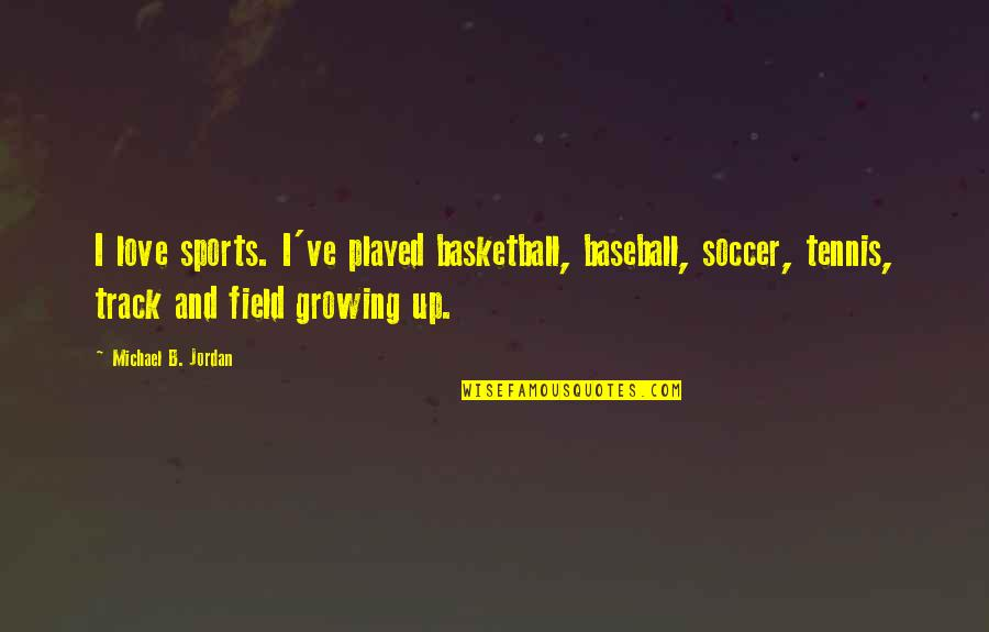 Love And Basketball Quotes By Michael B. Jordan: I love sports. I've played basketball, baseball, soccer,