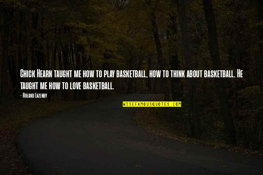 Love And Basketball Quotes By Roland Lazenby: Chick Hearn taught me how to play basketball,