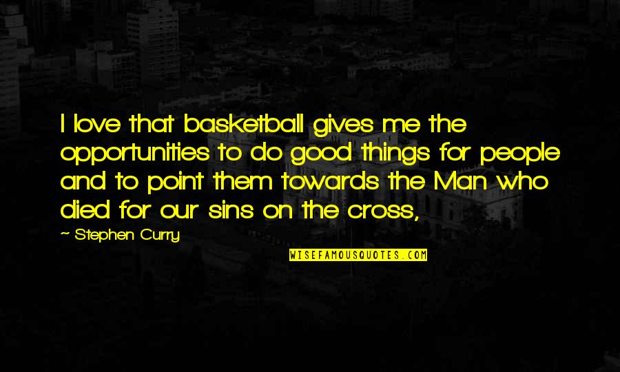 Love And Basketball Quotes By Stephen Curry: I love that basketball gives me the opportunities