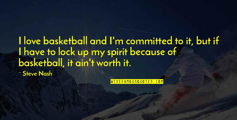 Love And Basketball Quotes By Steve Nash: I love basketball and I'm committed to it,