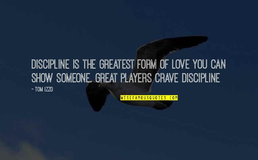 Love And Basketball Quotes By Tom Izzo: Discipline is the greatest form of love you