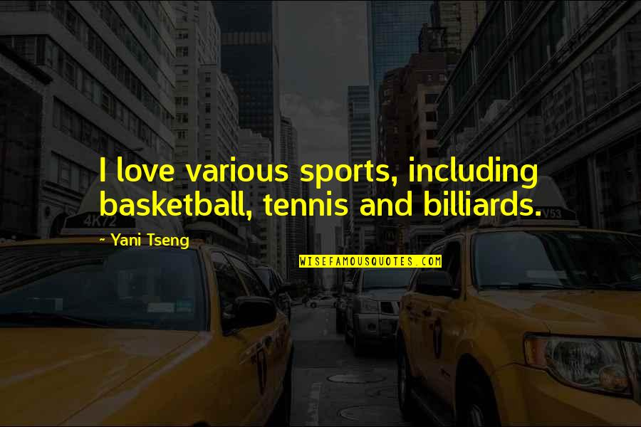 Love And Basketball Quotes By Yani Tseng: I love various sports, including basketball, tennis and