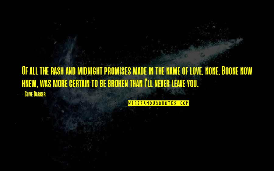 Love And Broken Promises Quotes By Clive Barker: Of all the rash and midnight promises made