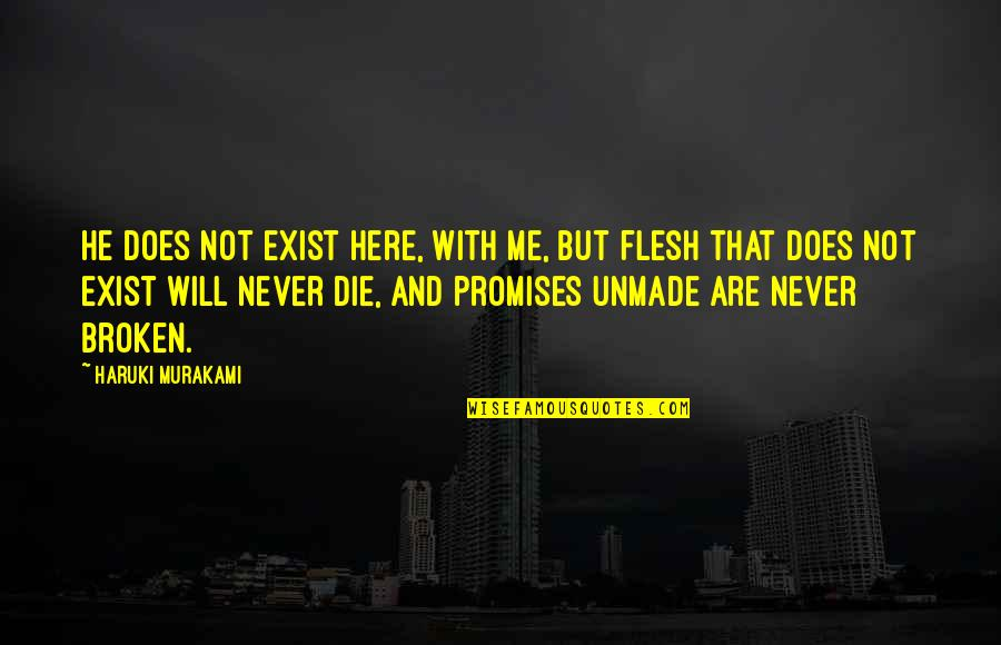 Love And Broken Promises Quotes By Haruki Murakami: He does not exist here, with me, but