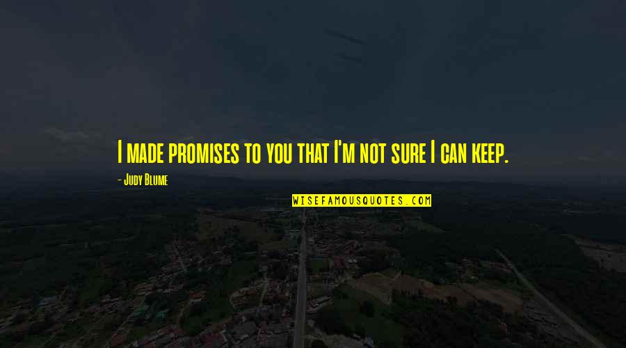 Love And Broken Promises Quotes By Judy Blume: I made promises to you that I'm not