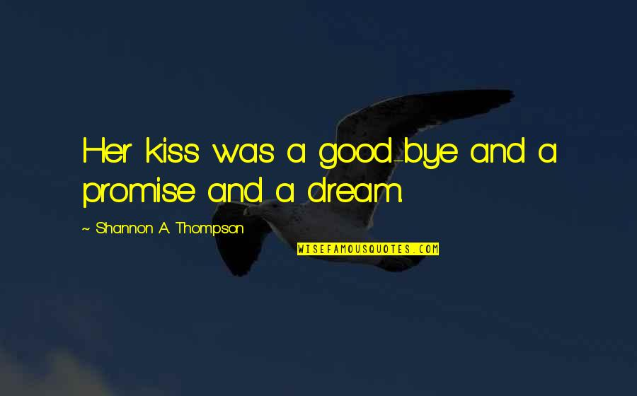 Love And Broken Promises Quotes By Shannon A. Thompson: Her kiss was a good-bye and a promise