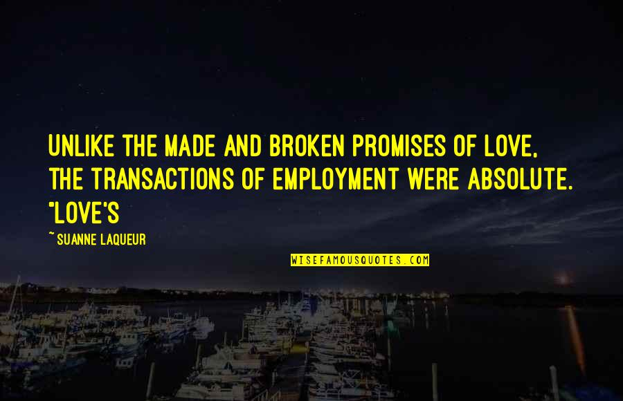 Love And Broken Promises Quotes By Suanne Laqueur: Unlike the made and broken promises of love,