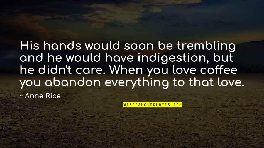 Love And Care Quotes By Anne Rice: His hands would soon be trembling and he