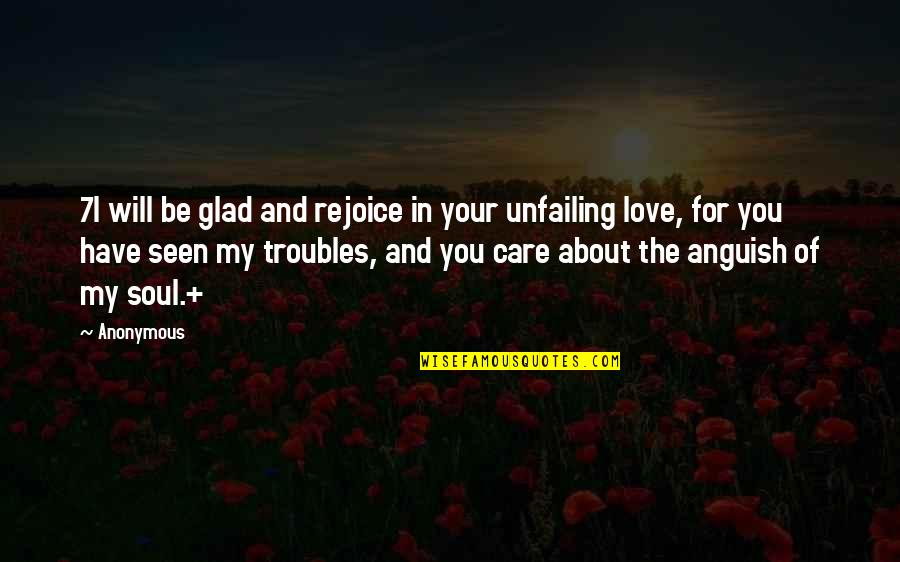 Love And Care Quotes By Anonymous: 7I will be glad and rejoice in your