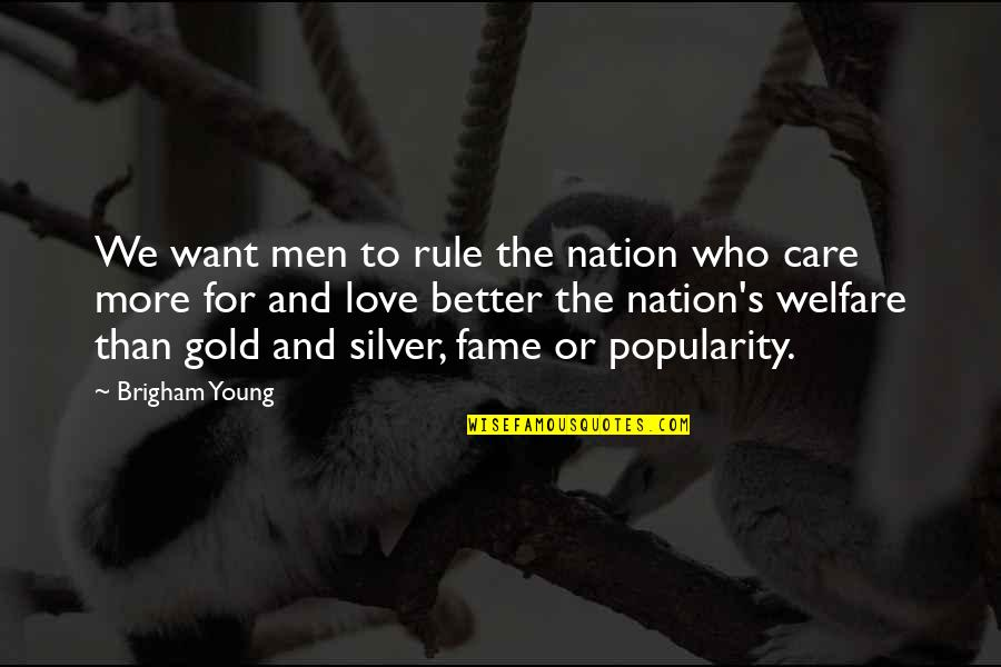 Love And Care Quotes By Brigham Young: We want men to rule the nation who