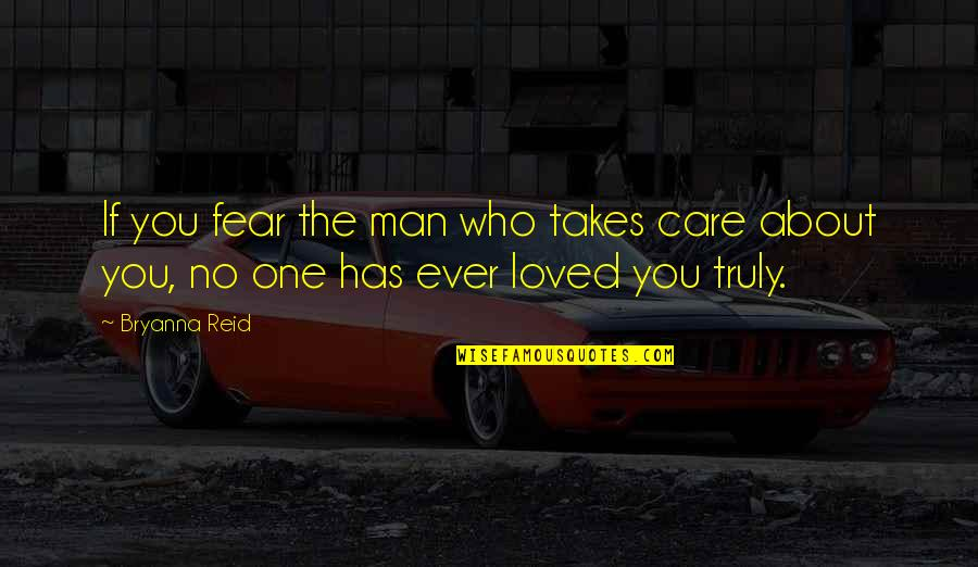 Love And Care Quotes By Bryanna Reid: If you fear the man who takes care