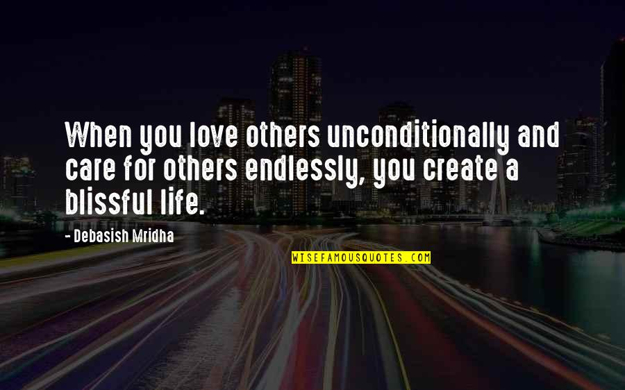 Love And Care Quotes By Debasish Mridha: When you love others unconditionally and care for