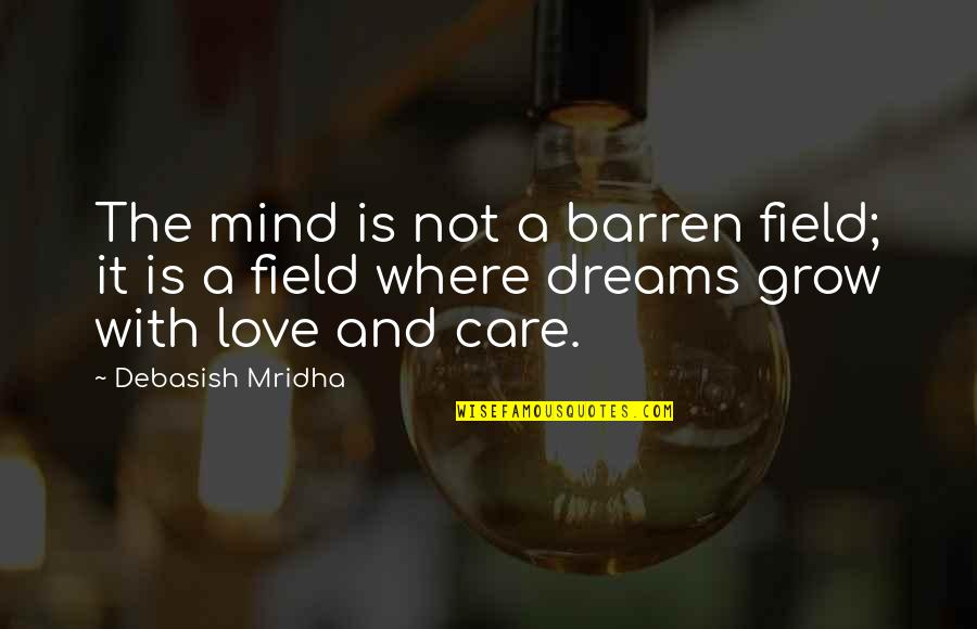 Love And Care Quotes By Debasish Mridha: The mind is not a barren field; it