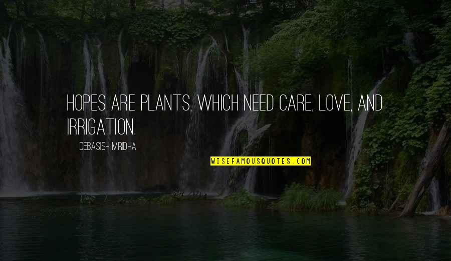 Love And Care Quotes By Debasish Mridha: Hopes are plants, which need care, love, and