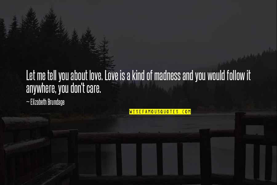 Love And Care Quotes By Elizabeth Brundage: Let me tell you about love. Love is