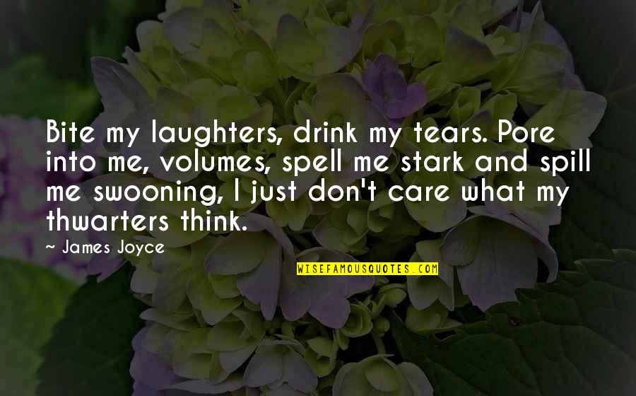 Love And Care Quotes By James Joyce: Bite my laughters, drink my tears. Pore into