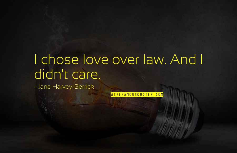 Love And Care Quotes By Jane Harvey-Berrick: I chose love over law. And I didn't