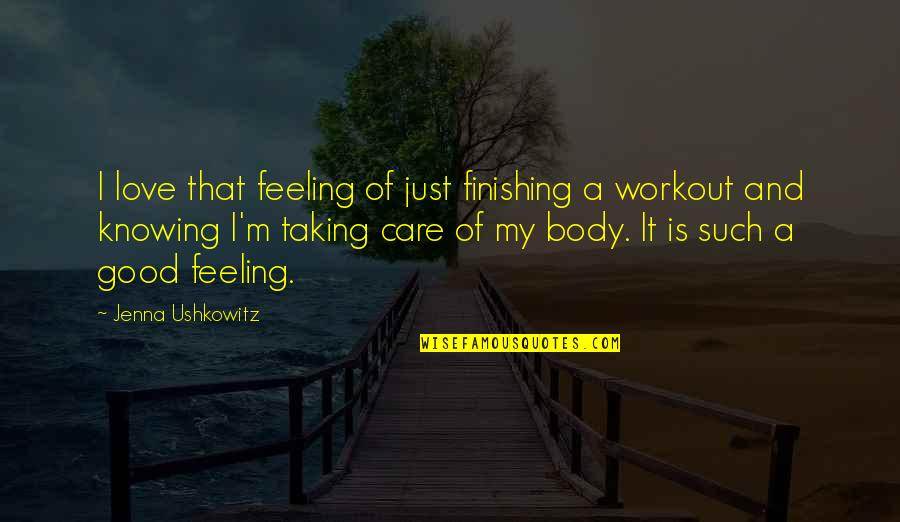 Love And Care Quotes By Jenna Ushkowitz: I love that feeling of just finishing a