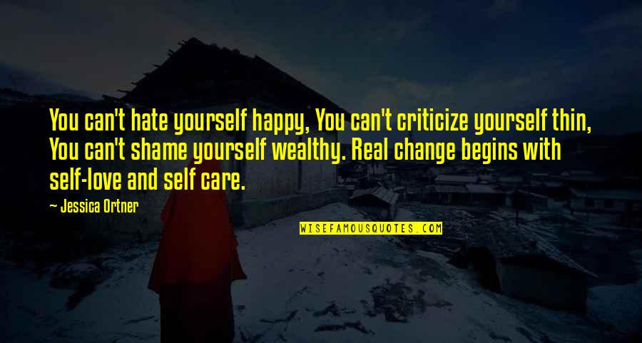 Love And Care Quotes By Jessica Ortner: You can't hate yourself happy, You can't criticize