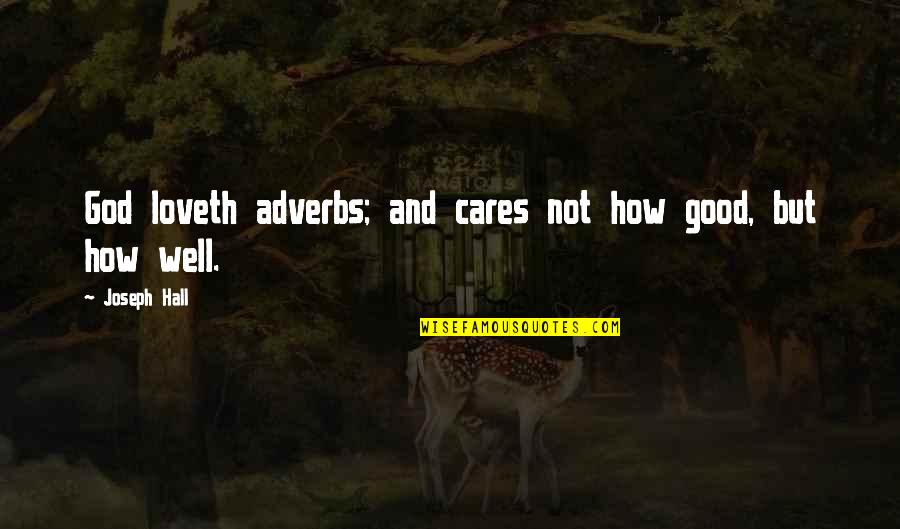 Love And Care Quotes By Joseph Hall: God loveth adverbs; and cares not how good,