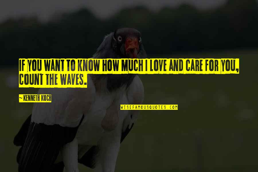 Love And Care Quotes By Kenneth Koch: If you want to know how much I