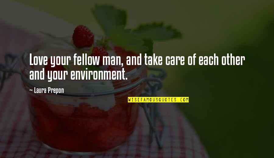 Love And Care Quotes By Laura Prepon: Love your fellow man, and take care of