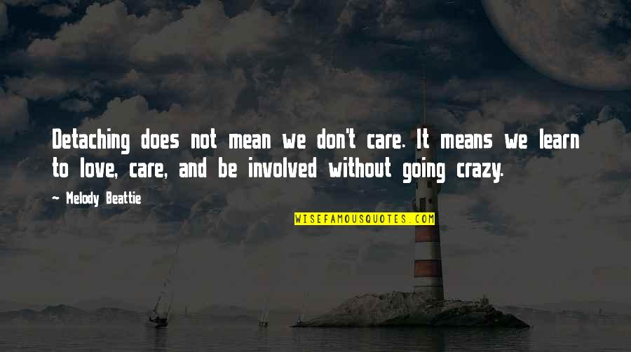 Love And Care Quotes By Melody Beattie: Detaching does not mean we don't care. It