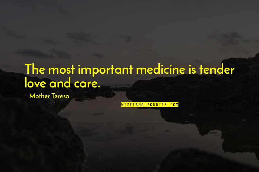 Love And Care Quotes By Mother Teresa: The most important medicine is tender love and