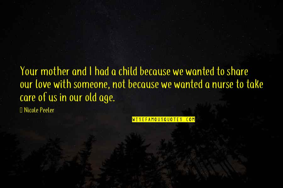 Love And Care Quotes By Nicole Peeler: Your mother and I had a child because