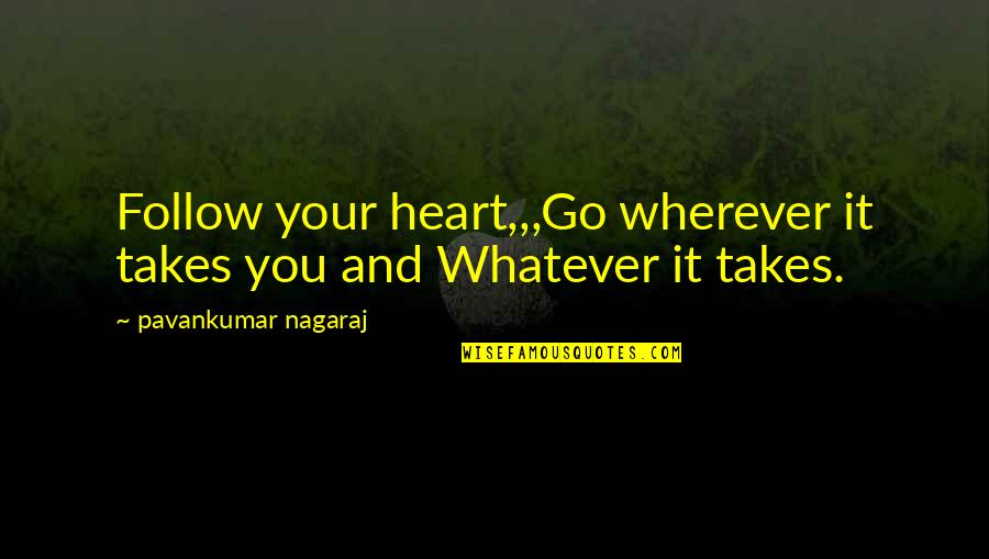 Love And Care Quotes By Pavankumar Nagaraj: Follow your heart,,,Go wherever it takes you and