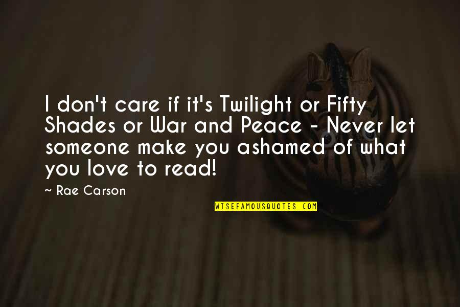 Love And Care Quotes By Rae Carson: I don't care if it's Twilight or Fifty