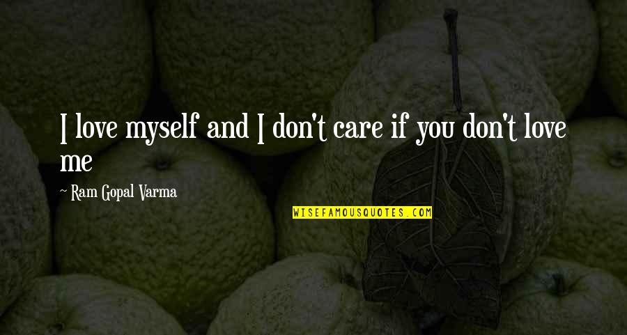 Love And Care Quotes By Ram Gopal Varma: I love myself and I don't care if