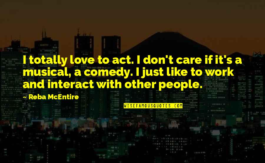 Love And Care Quotes By Reba McEntire: I totally love to act. I don't care