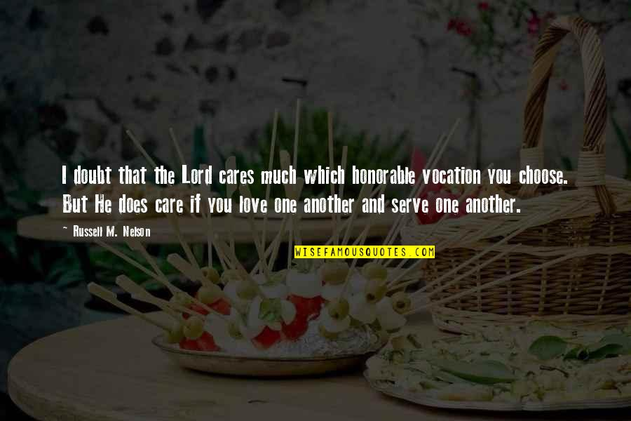 Love And Care Quotes By Russell M. Nelson: I doubt that the Lord cares much which