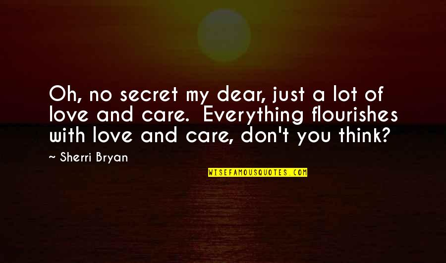 Love And Care Quotes By Sherri Bryan: Oh, no secret my dear, just a lot