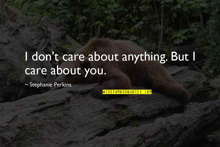 Love And Care Quotes By Stephanie Perkins: I don't care about anything. But I care