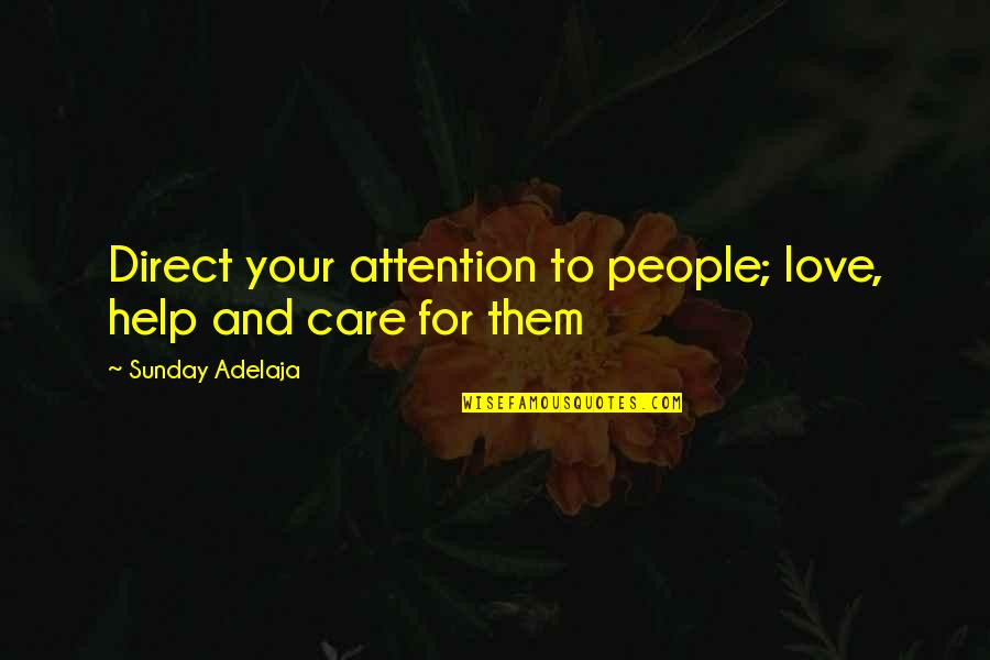 Love And Care Quotes By Sunday Adelaja: Direct your attention to people; love, help and