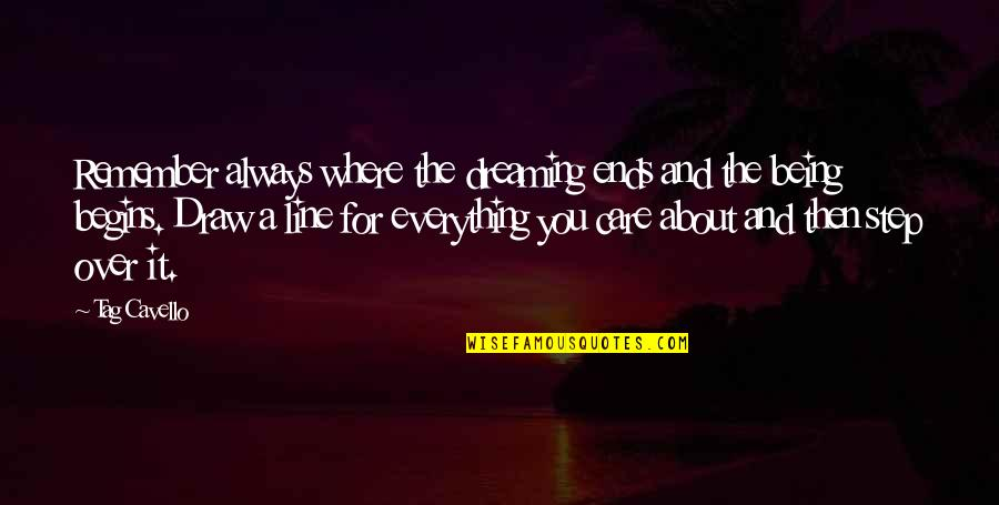 Love And Care Quotes By Tag Cavello: Remember always where the dreaming ends and the